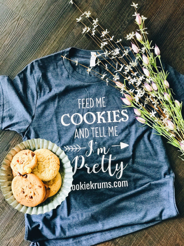 Feed Me Cookies and Tell Me I'm Pretty T-Shirt by Kookie Krums